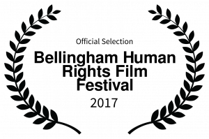 Official Selection - Bellingham Human Rights Film Festival - 2017